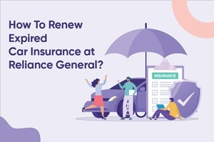 How To Renew Expired Car Insurance At Reliance General?