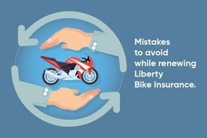 Mistakes To Avoid While Renewing Liberty Bike Insurance
