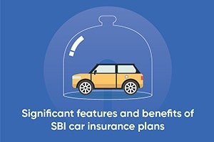 Important Features And Benefits Of SBI Car Insurance Plans