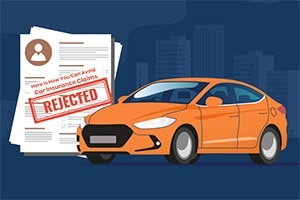 Reasons Why Insurance Companies Can Reject Your Car Insurance Claims